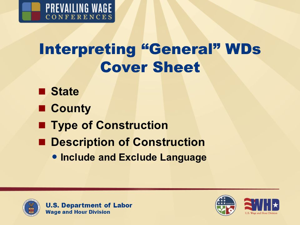 U.S. Department of Labor Wage and Hour Division Interpreting General WDs Cover Sheet State County Type of Construction Description of Construction Inc