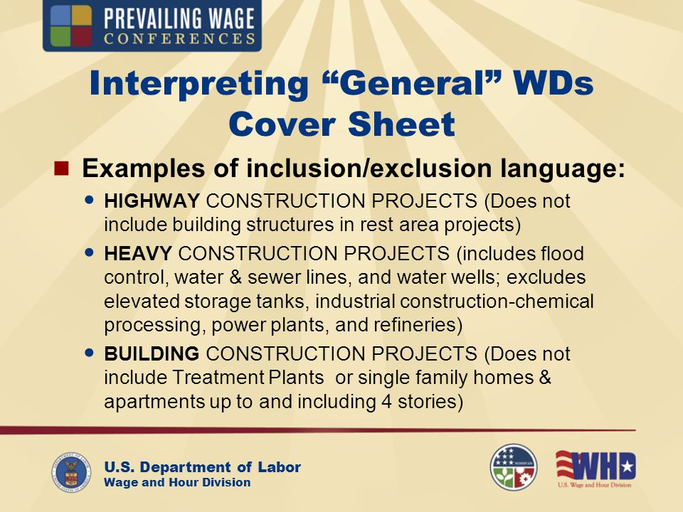 U.S. Department of Labor Wage and Hour Division Interpreting General WDs Cover Sheet Examples of inclusion/exclusion language: HIGHWAY CONSTRUCTION PR