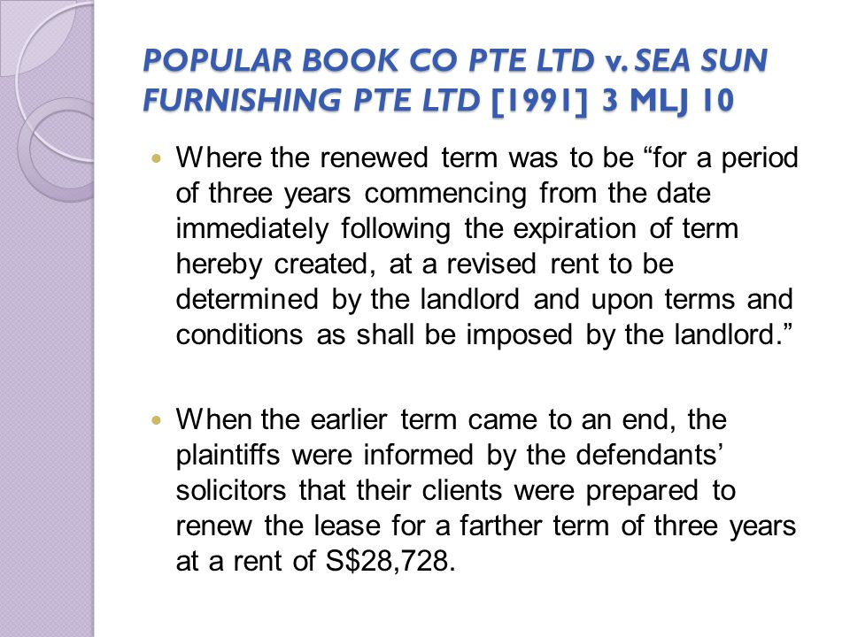 POPULAR BOOK CO PTE LTD v. SEA SUN FURNISHING PTE LTD [1991] 3 MLJ 10 Where the renewed term was to be for a period of three years commencing from the