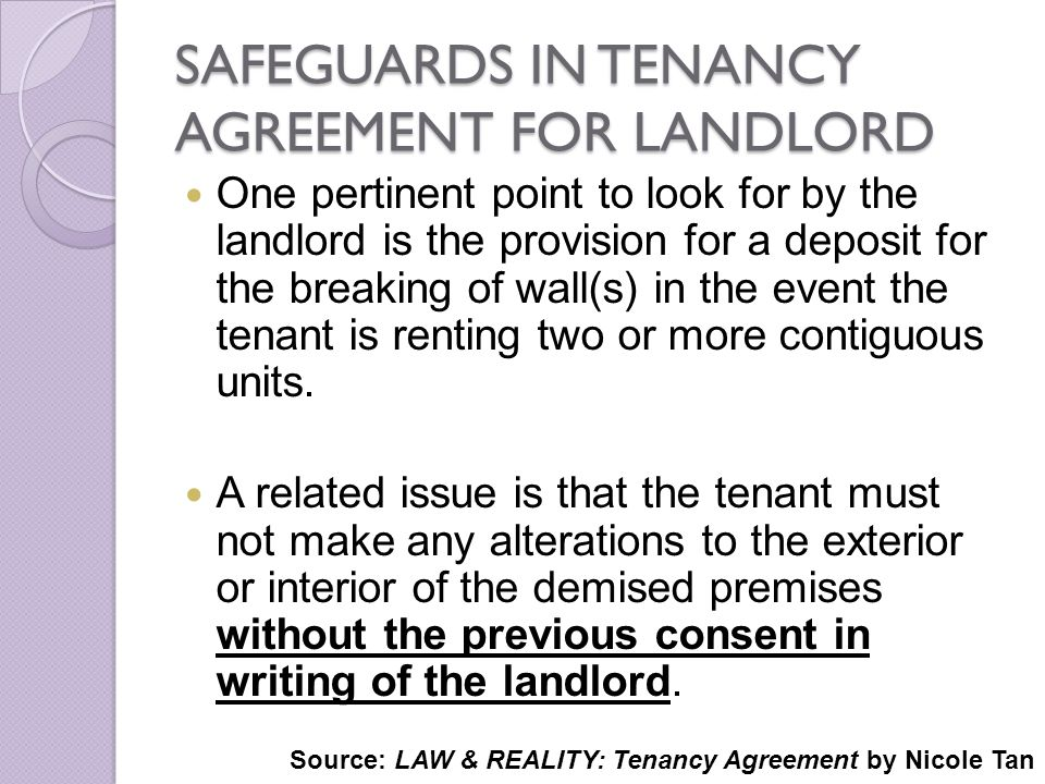 SAFEGUARDS IN TENANCY AGREEMENT FOR LANDLORD One pertinent point to look for by the landlord is the provision for a deposit for the breaking of wall(s