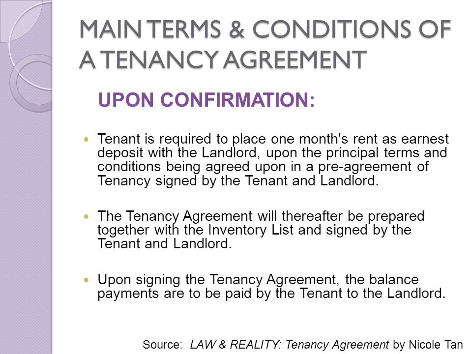 MAIN TERMS & CONDITIONS OF A TENANCY AGREEMENT UPON CONFIRMATION: Tenant is required to place one month's rent as earnest deposit with the Landlord, u