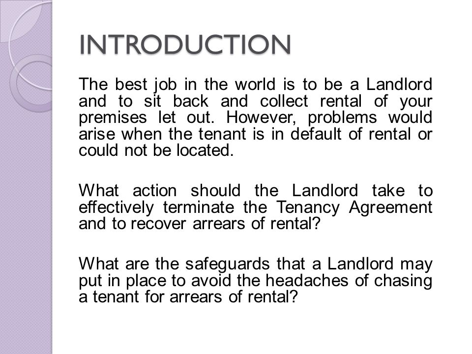 PROBLEM AREAS IN DISTRESS ACTION Even though there is a term of the tenancy agreement which allows the landlord to evict the tenant and/or to recover possession of the demised premises upon the nonpayment of rent, the Malaysian legal system is pro-tenant.
