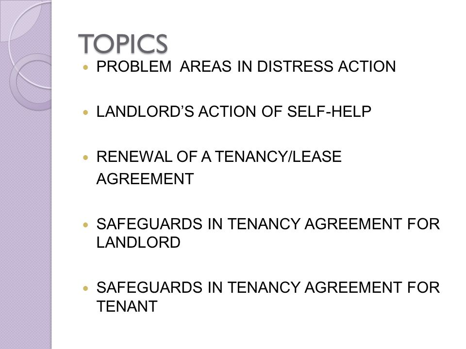 Right to Distrain Under section 5(3) of the Distress Act 1951, the Landlord may also similarly distrain for arrears of rent after the determination of the tenancy, provided that either: (i)the tenant is still in the occupation of the premises; or (ii)if the goods of the tenant are still on the premises.