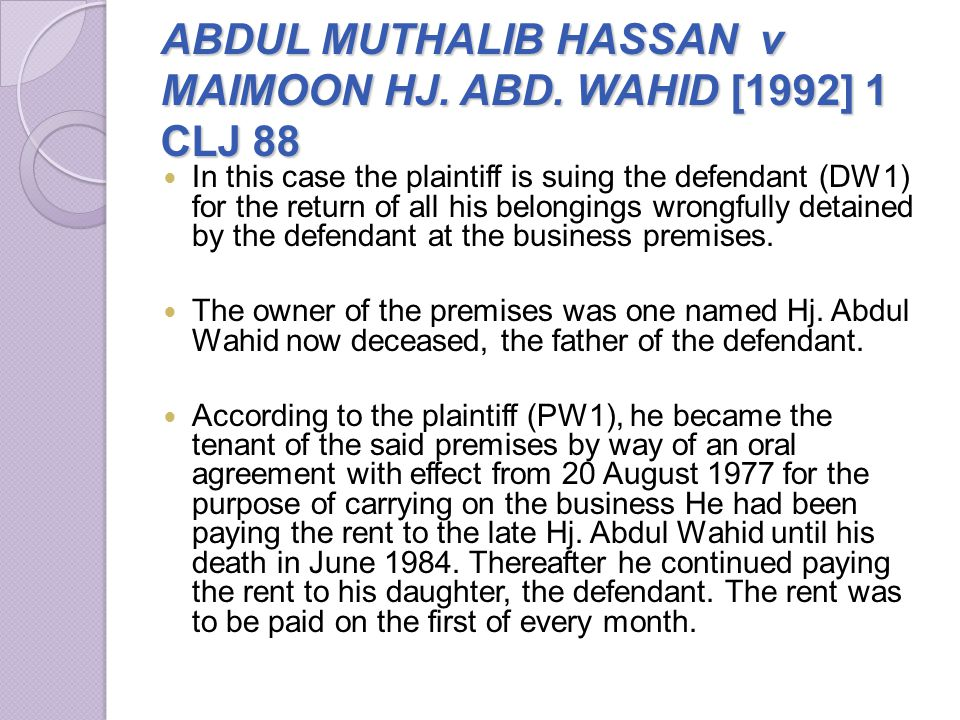ABDUL MUTHALIB HASSAN v MAIMOON HJ. ABD. WAHID [1992] 1 CLJ 88 In this case the plaintiff is suing the defendant (DW1) for the return of all his belon