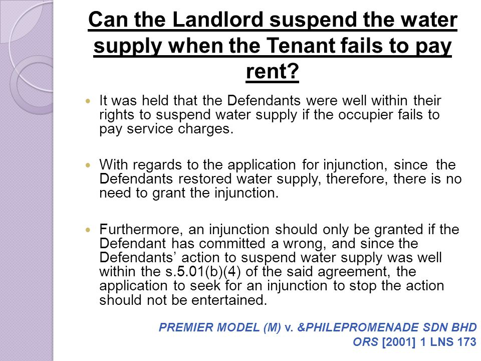 Can the Landlord suspend the water supply when the Tenant fails to pay rent? It was held that the Defendants were well within their rights to suspend