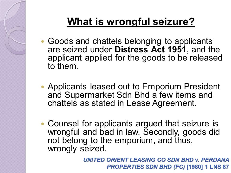 What is wrongful seizure? Goods and chattels belonging to applicants are seized under Distress Act 1951, and the applicant applied for the goods to be