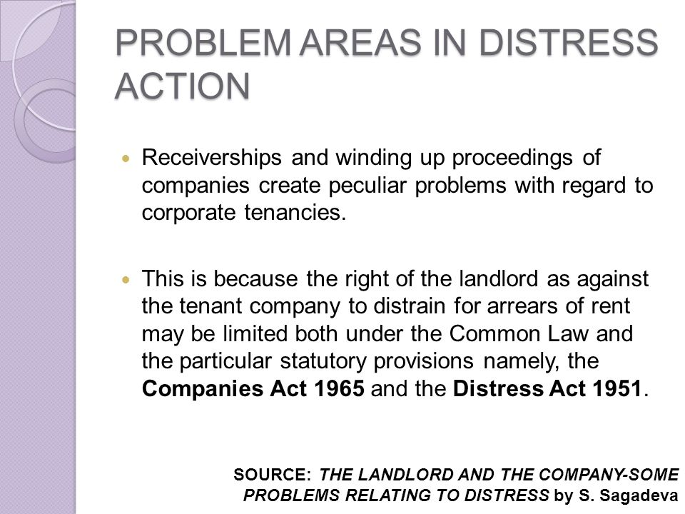 PROBLEM AREAS IN DISTRESS ACTION Receiverships and winding up proceedings of companies create peculiar problems with regard to corporate tenancies. Th