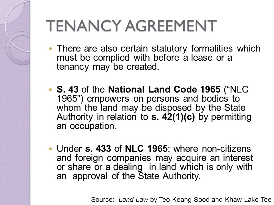 TENANCY AGREEMENT There are also certain statutory formalities which must be complied with before a lease or a tenancy may be created. S. 43 of the Na
