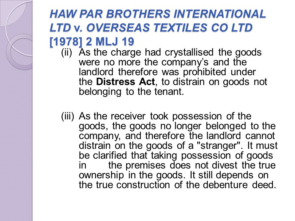 HAW PAR BROTHERS INTERNATIONAL LTD v. OVERSEAS TEXTILES CO LTD [1978] 2 MLJ 19 (ii)As the charge had crystallised the goods were no more the companys