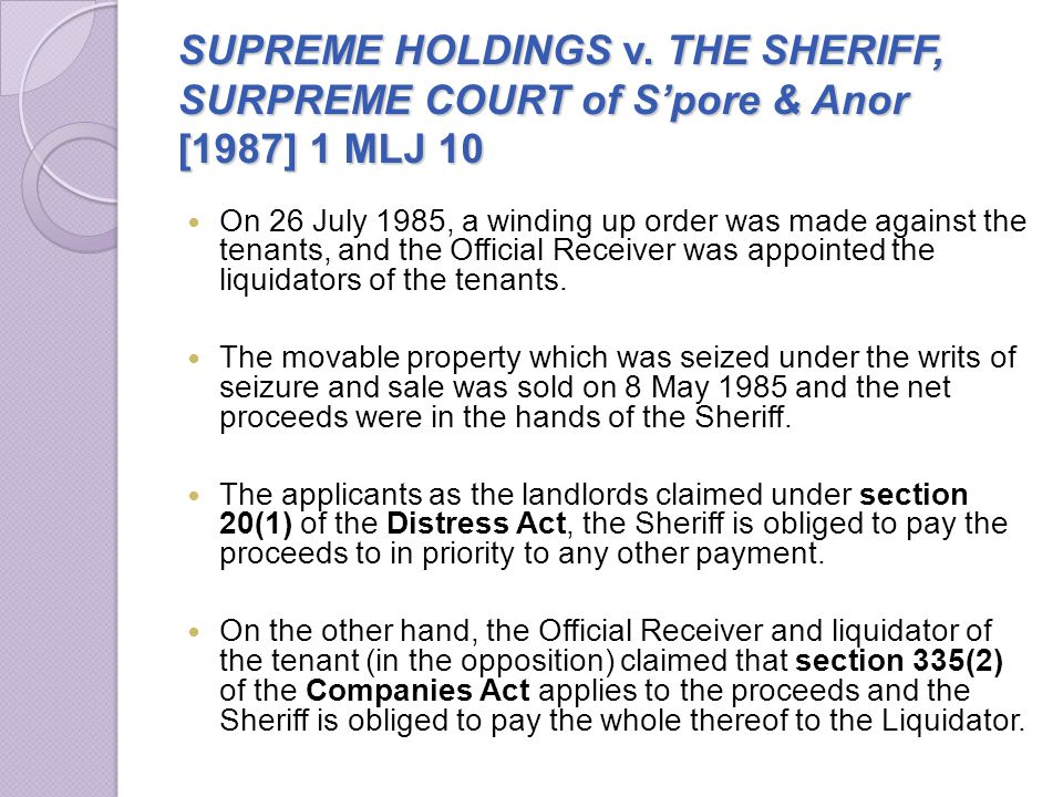 SUPREME HOLDINGS v. THE SHERIFF, SURPREME COURT of Spore & Anor [1987] 1 MLJ 10 On 26 July 1985, a winding up order was made against the tenants, and
