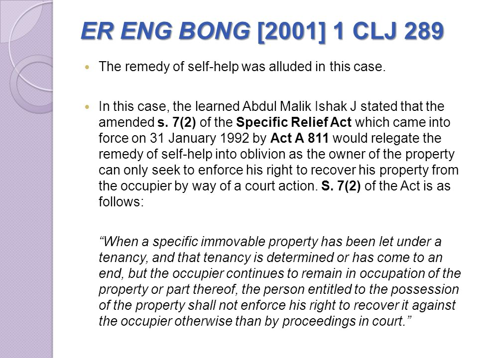 ER ENG BONG[2001] 1 CLJ 289 ER ENG BONG [2001] 1 CLJ 289 The remedy of self-help was alluded in this case. In this case, the learned Abdul Malik Ishak