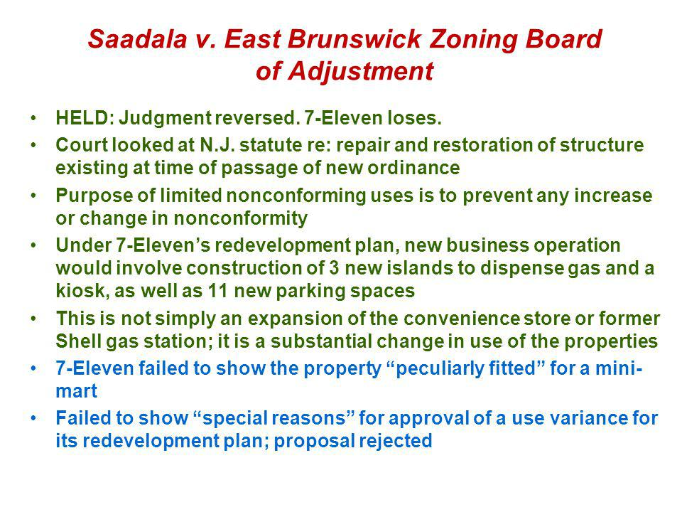 Saadala v. East Brunswick Zoning Board of Adjustment 7-Eleven has a store with 6 parking spaces on ½ acre lot in NJ Part of lot is zoned residential,