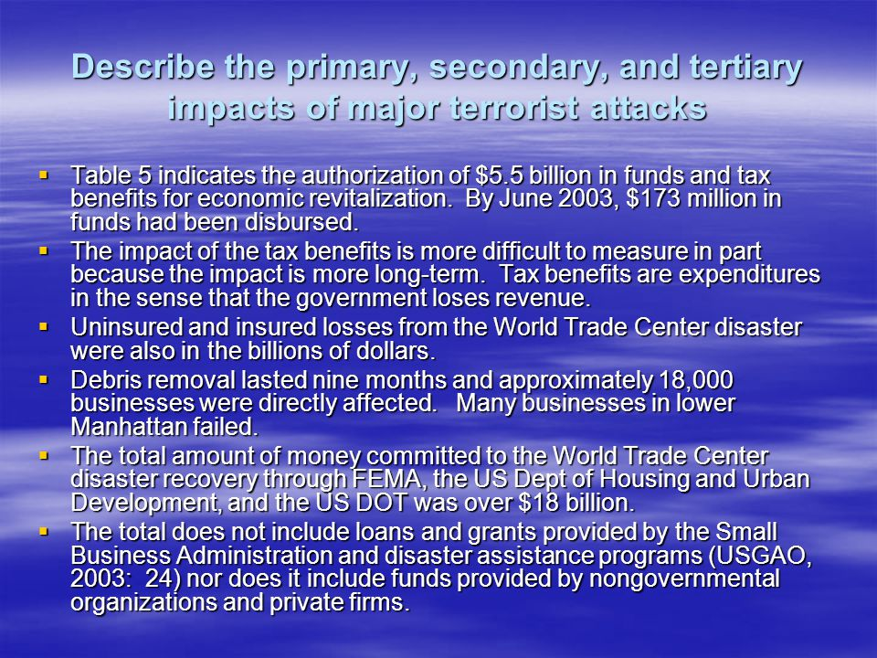Describe the primary, secondary, and tertiary impacts of major terrorist attacks Table 5 indicates the authorization of $5.5 billion in funds and tax benefits for economic revitalization.