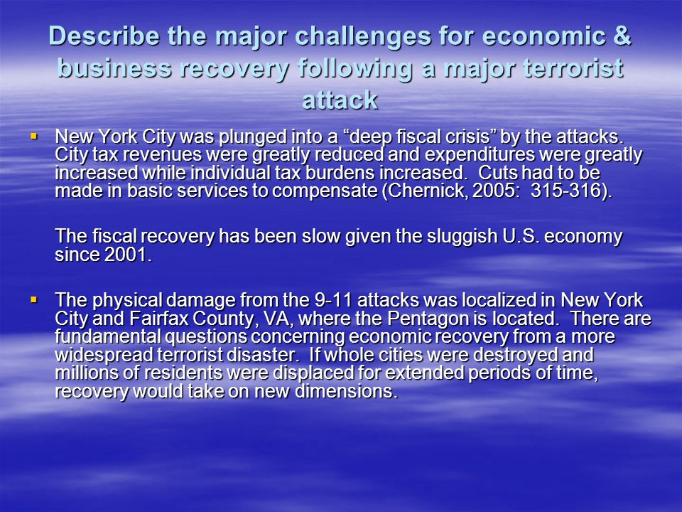 Describe the major challenges for economic & business recovery following a major terrorist attack New York City was plunged into a deep fiscal crisis by the attacks.