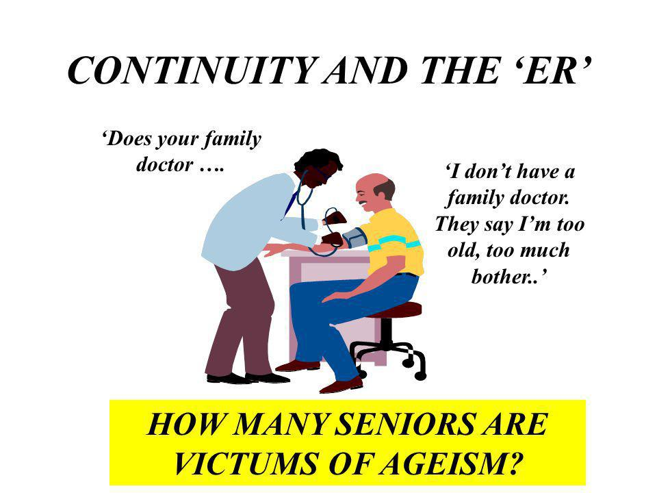 CONTINUITY AND THE ER HOW MANY SENIORS ARE VICTUMS OF AGEISM.