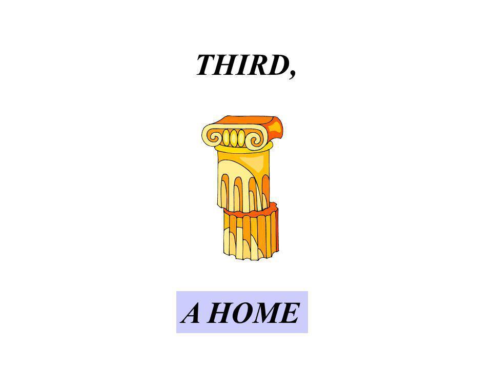 THIRD, A HOME