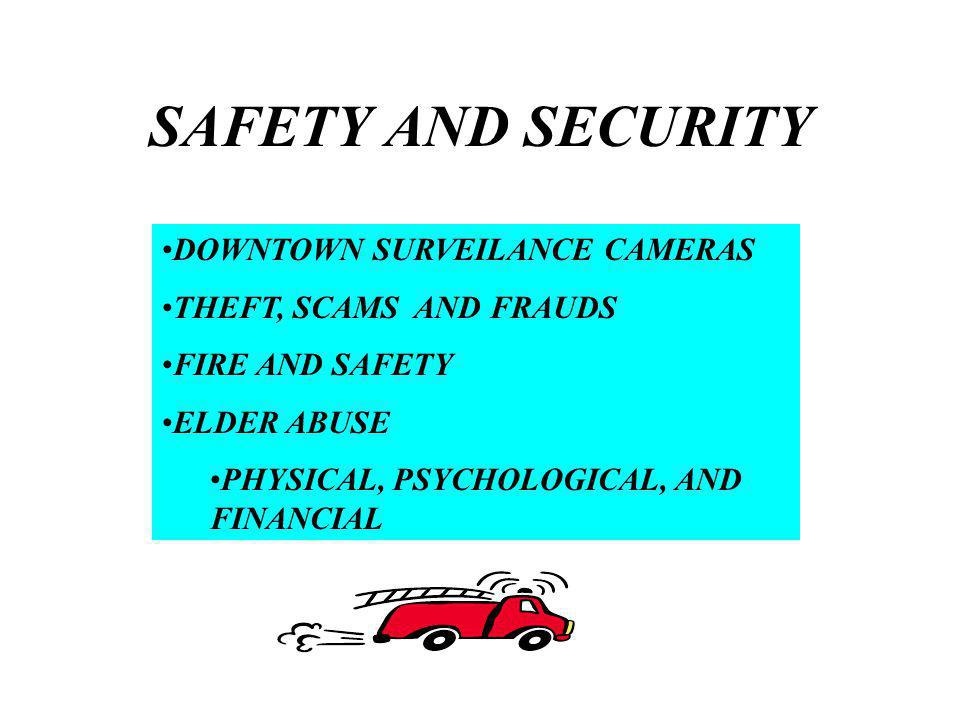 SAFETY AND SECURITY DOWNTOWN SURVEILANCE CAMERAS THEFT, SCAMS AND FRAUDS FIRE AND SAFETY ELDER ABUSE PHYSICAL, PSYCHOLOGICAL, AND FINANCIAL