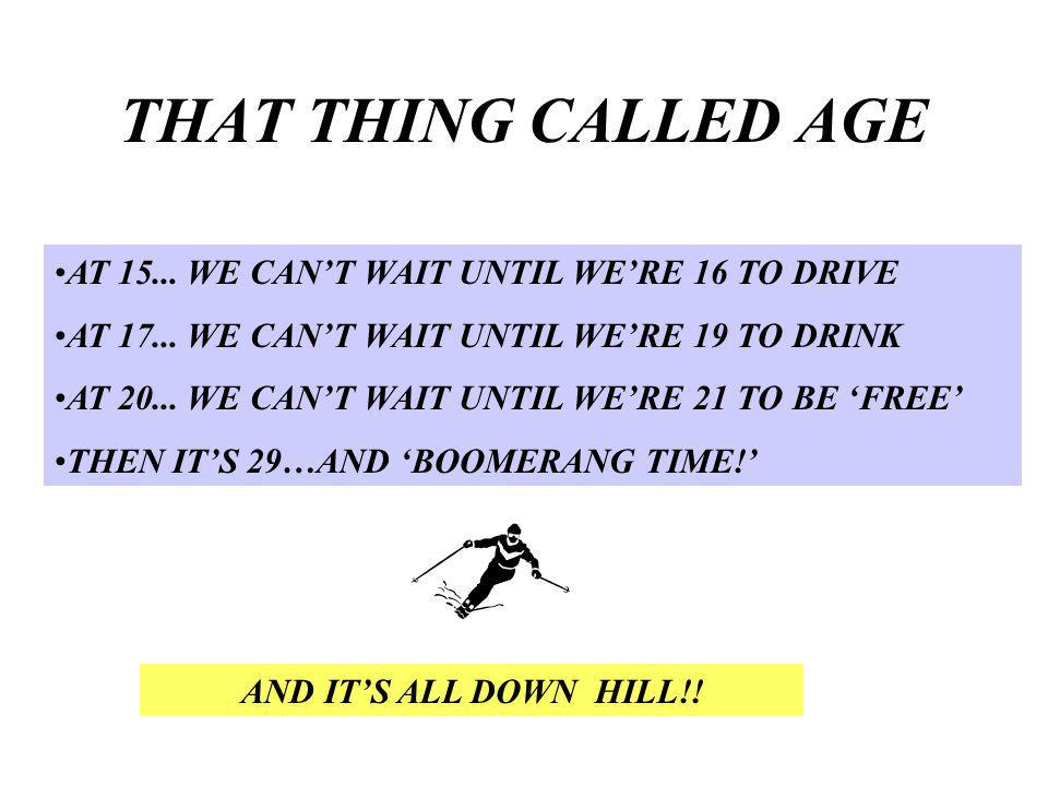THAT THING CALLED AGE AT WE CANT WAIT UNTIL WERE 16 TO DRIVE AT
