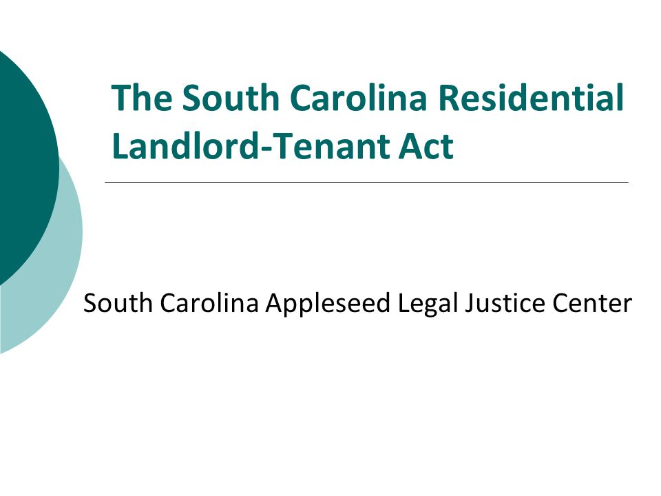 The South Carolina Residential Landlord-Tenant Act South Carolina Appleseed Legal Justice Center