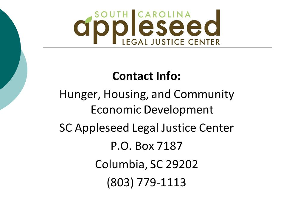 Contact Info: Hunger, Housing, and Community Economic Development SC Appleseed Legal Justice Center P.O.