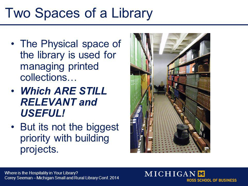 Where is the Hospitality in Your Library? Corey Seeman – Michigan Small and Rural Library Conf. 2014 Two Spaces of a Library The Physical space of the