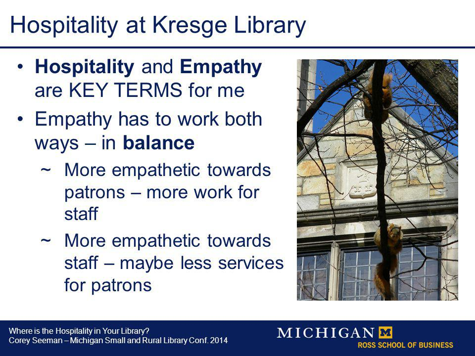 Where is the Hospitality in Your Library? Corey Seeman – Michigan Small and Rural Library Conf. 2014 Hospitality at Kresge Library Hospitality and Emp