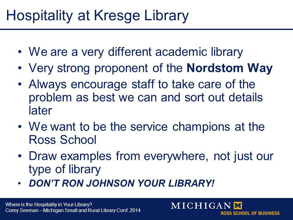 Where is the Hospitality in Your Library? Corey Seeman – Michigan Small and Rural Library Conf. 2014 Hospitality at Kresge Library We are a very diffe
