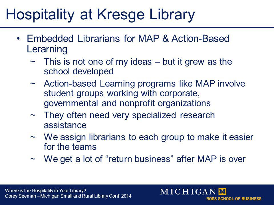 Where is the Hospitality in Your Library? Corey Seeman – Michigan Small and Rural Library Conf. 2014 Hospitality at Kresge Library Embedded Librarians