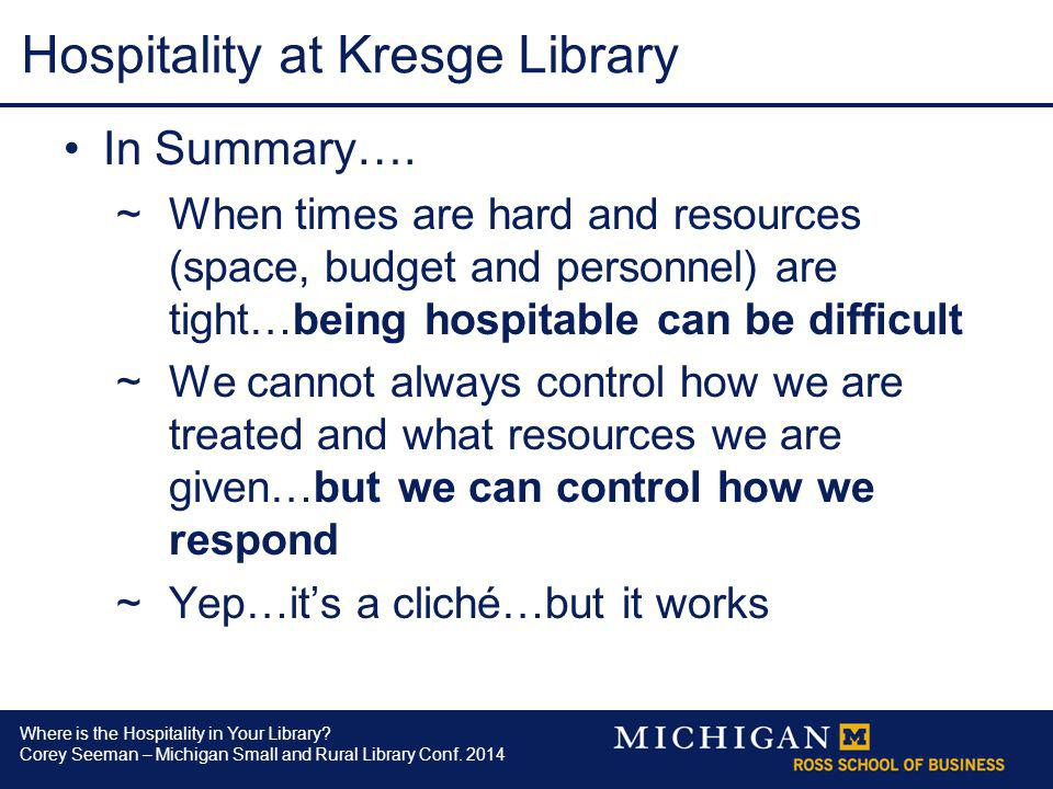 Where is the Hospitality in Your Library? Corey Seeman – Michigan Small and Rural Library Conf. 2014 Hospitality at Kresge Library In Summary…. ~When