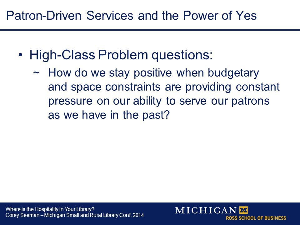 Where is the Hospitality in Your Library? Corey Seeman – Michigan Small and Rural Library Conf. 2014 Patron-Driven Services and the Power of Yes High-