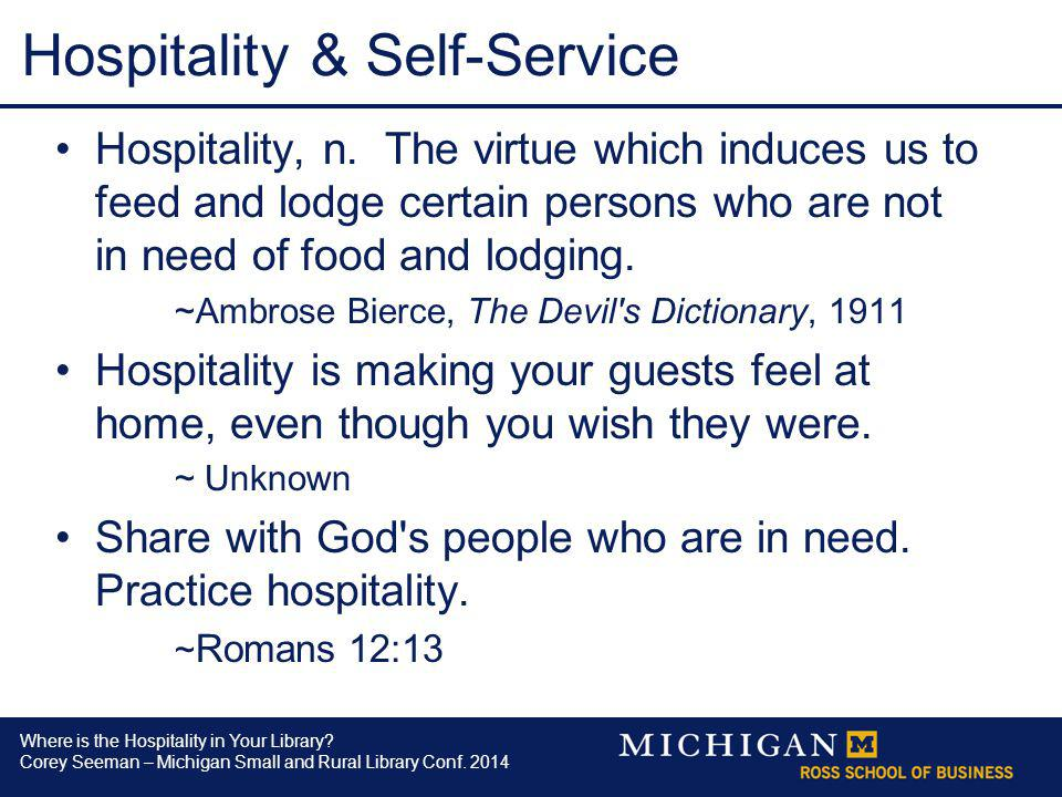 Where is the Hospitality in Your Library? Corey Seeman – Michigan Small and Rural Library Conf. 2014 Hospitality & Self-Service Hospitality, n. The vi