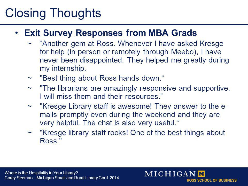 Where is the Hospitality in Your Library? Corey Seeman – Michigan Small and Rural Library Conf. 2014 Closing Thoughts Exit Survey Responses from MBA G