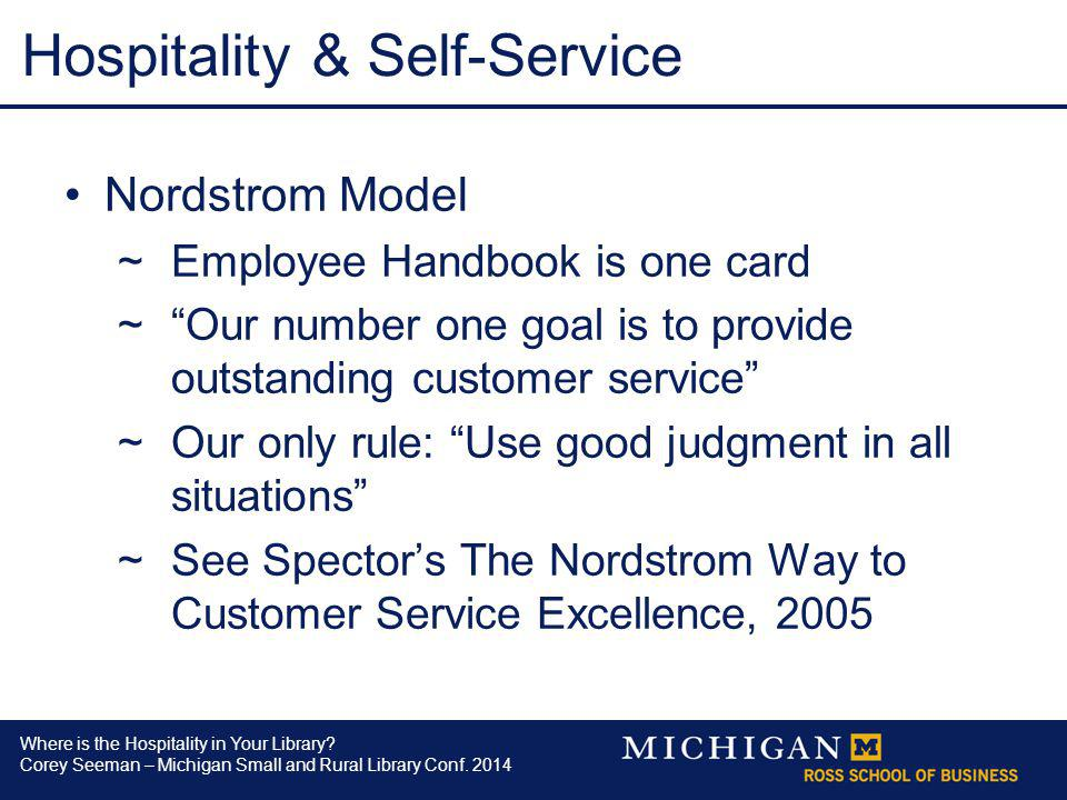 Where is the Hospitality in Your Library? Corey Seeman – Michigan Small and Rural Library Conf. 2014 Hospitality & Self-Service Nordstrom Model ~Emplo