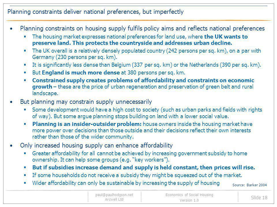 paul@paulhodgson.net Arcwell Ltd Slide 18 Economics of Social Housing Version 1.0 Planning constraints deliver national preferences, but imperfectly P