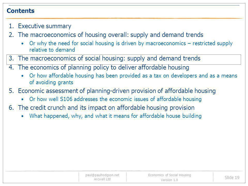 paul@paulhodgson.net Arcwell Ltd Slide 19 Economics of Social Housing Version 1.0 Contents 1.Executive summary 2.The macroeconomics of housing overall