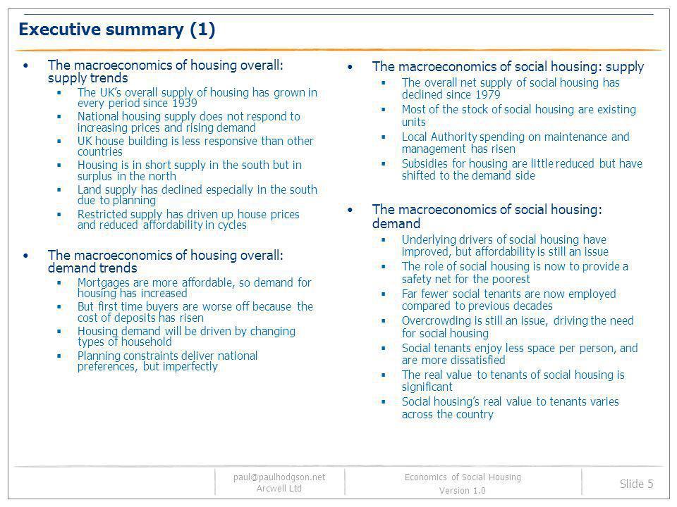 paul@paulhodgson.net Arcwell Ltd Slide 5 Economics of Social Housing Version 1.0 Executive summary (1) The macroeconomics of housing overall: supply t