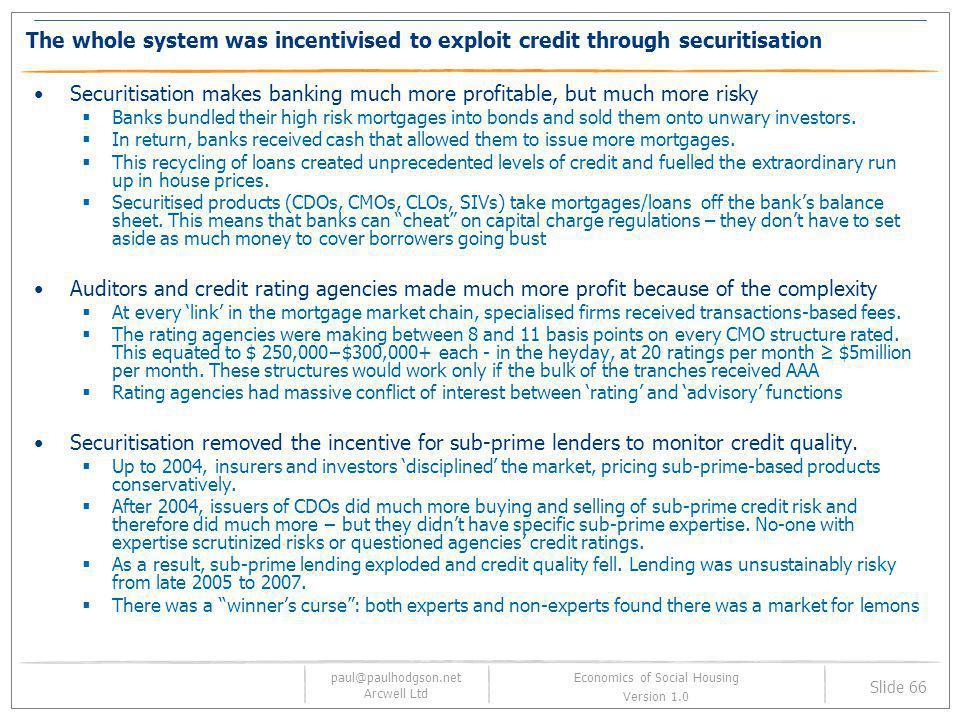 paul@paulhodgson.net Arcwell Ltd Slide 66 Economics of Social Housing Version 1.0 The whole system was incentivised to exploit credit through securiti