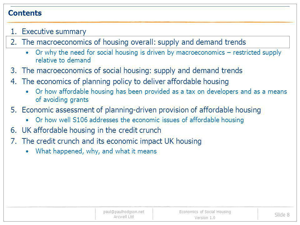 paul@paulhodgson.net Arcwell Ltd Slide 39 Economics of Social Housing Version 1.0 Affordable housing via S106 may not increase the total supply of housing S106 does generate some new social housing without the need for grant According to Stephens 30% of affordable housing provided on S106 sites is provided without Social Housing Grant.