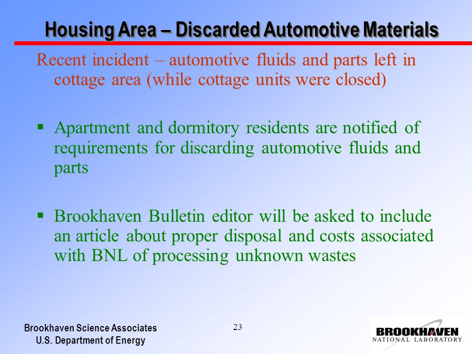 Brookhaven Science Associates U.S. Department of Energy 23 Housing Area – Discarded Automotive Materials Recent incident – automotive fluids and parts