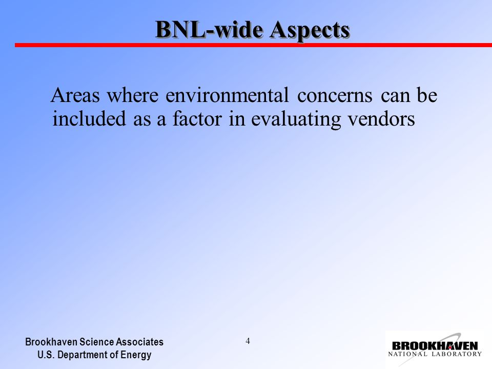 Brookhaven Science Associates U.S. Department of Energy 4 BNL-wide Aspects Areas where environmental concerns can be included as a factor in evaluatin