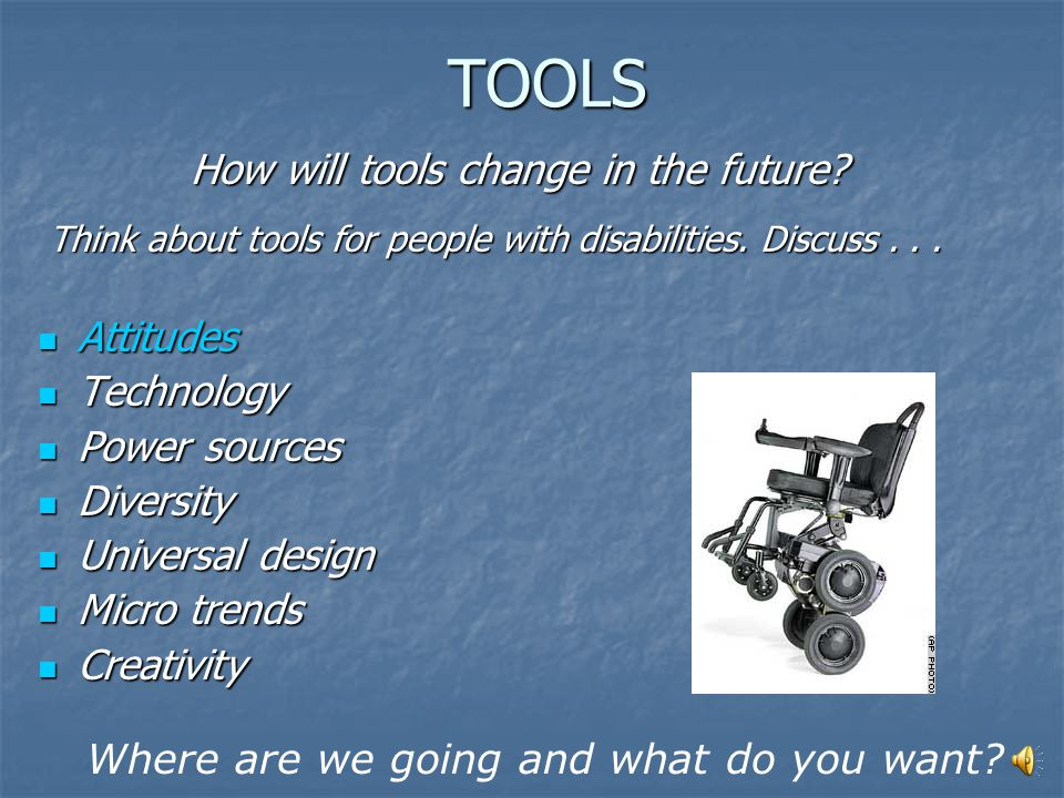 TOOLS Today people with disabilities...