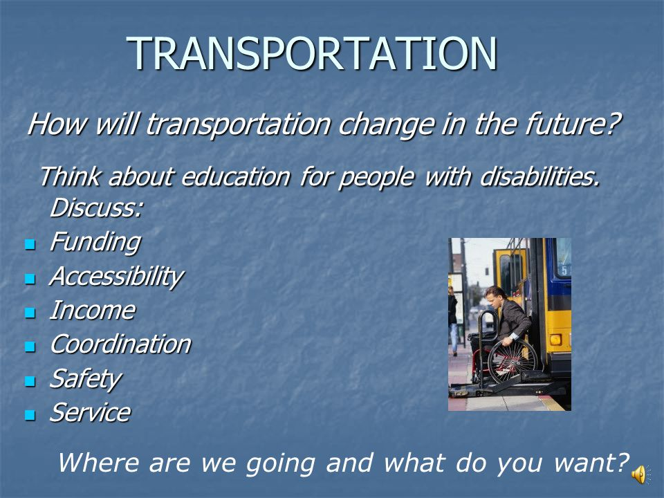 TRANSPORTATION Today people with disabilities...
