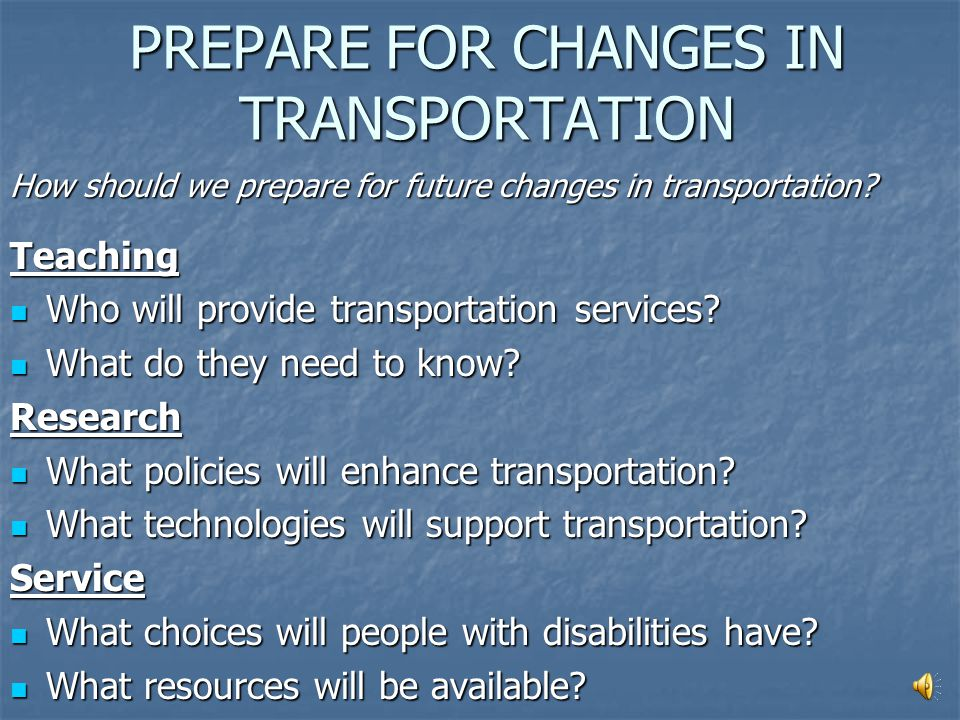 TRANSPORTATION How will transportation change in the future? Think about education for people with disabilities. Discuss: Think about education for pe