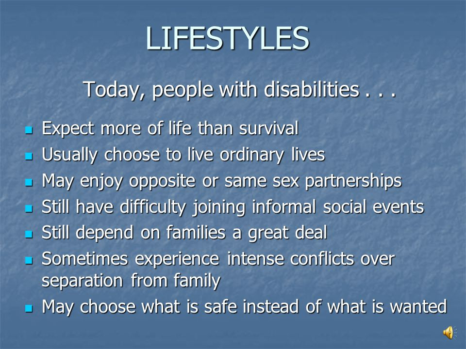 LIFESTYLES In the past, people with disabilities... Often focused their lifestyle around care routines Often focused their lifestyle around care routi