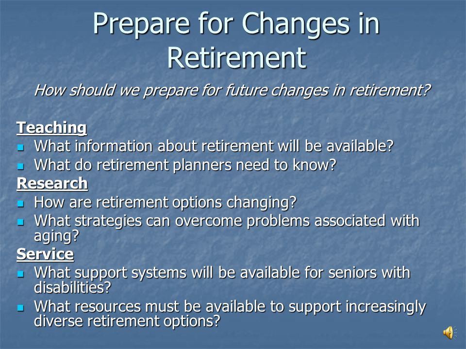 RETIREMENT How will retirement change in the future? Think about retirement and people with disabilities. Discuss: Think about retirement and people w
