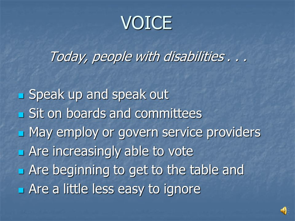VOICE In the past, people with disabilities... Were isolated Were isolated With limited power or means of communication. With limited power or means o