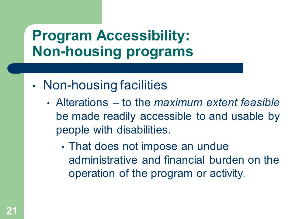 Program Accessibility: Non-housing programs Non-housing facilities Alterations – to the maximum extent feasible be made readily accessible to and usab