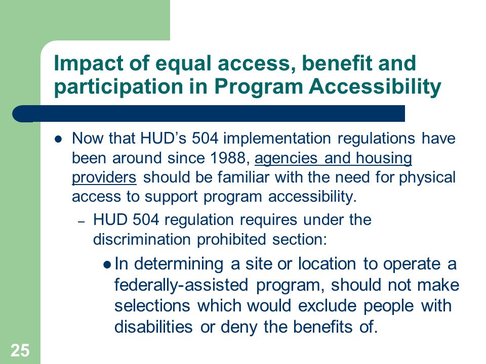 Impact of equal access, benefit and participation in Program Accessibility Now that HUDs 504 implementation regulations have been around since 1988, a