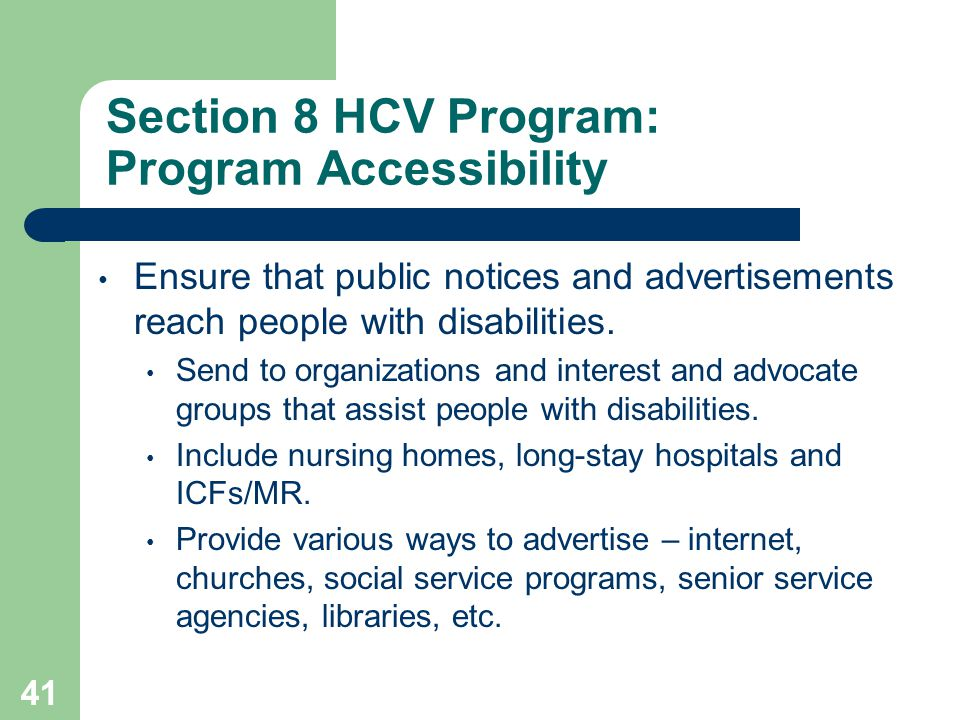 Section 8 HCV Program: Program Accessibility Ensure that public notices and advertisements reach people with disabilities. Send to organizations and i