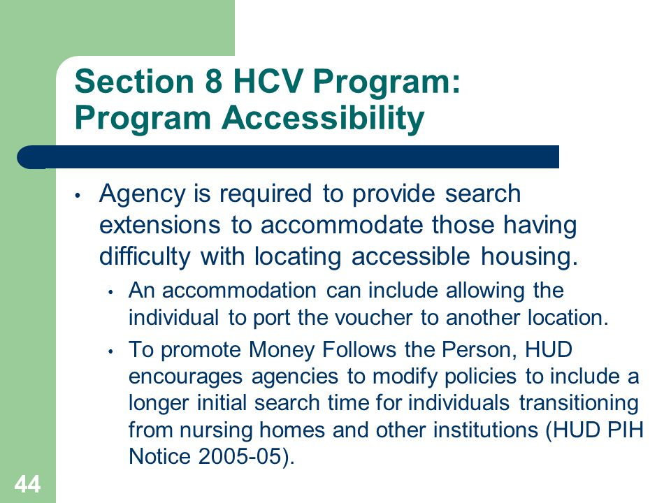 44 Section 8 HCV Program: Program Accessibility Agency is required to provide search extensions to accommodate those having difficulty with locating a